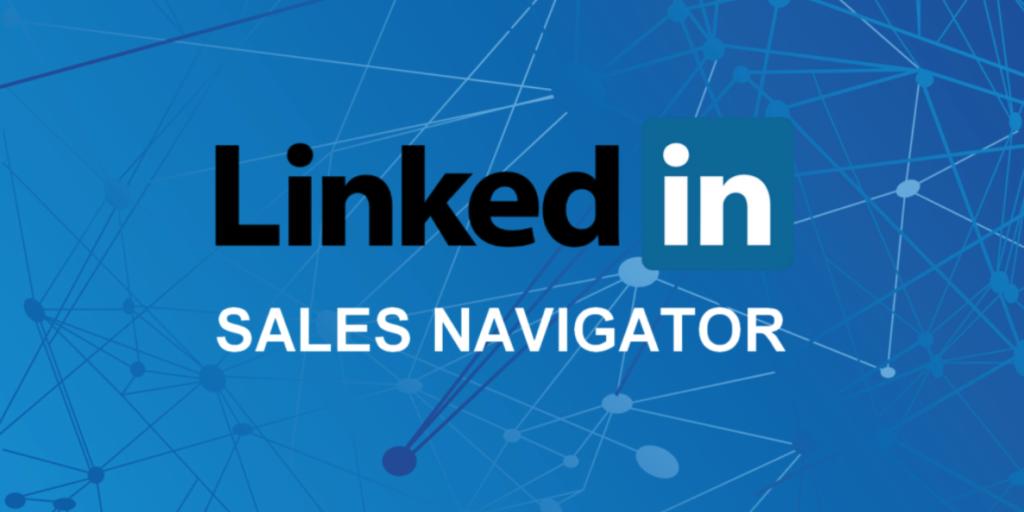 Ứng dụng điều hướng sale (LinkedIn Sales Navigator) hỗ trợ cho công việc của người làm sale
