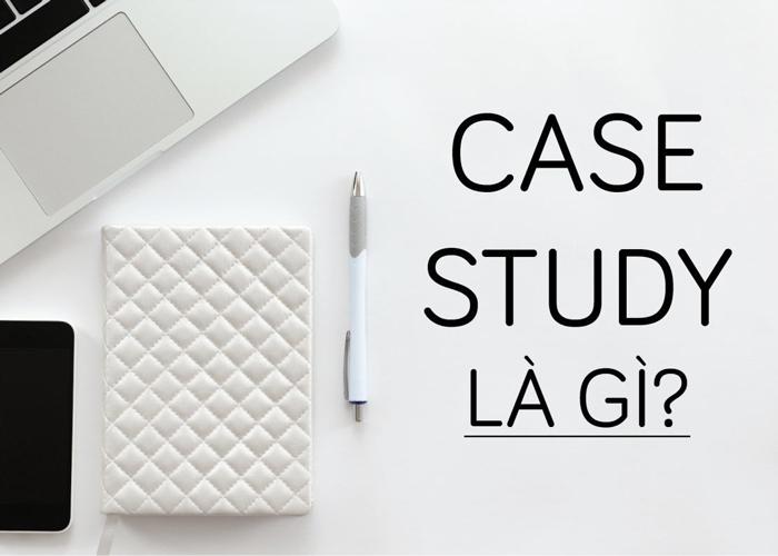 Khái niệm Case Study là gì